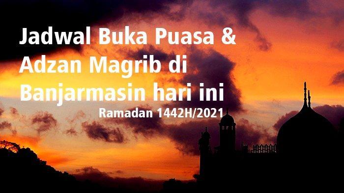 Jadwal Buka Puasa dan Azan Magrib di Banjarmasin Hari Ini Selasa, 20 April 2021